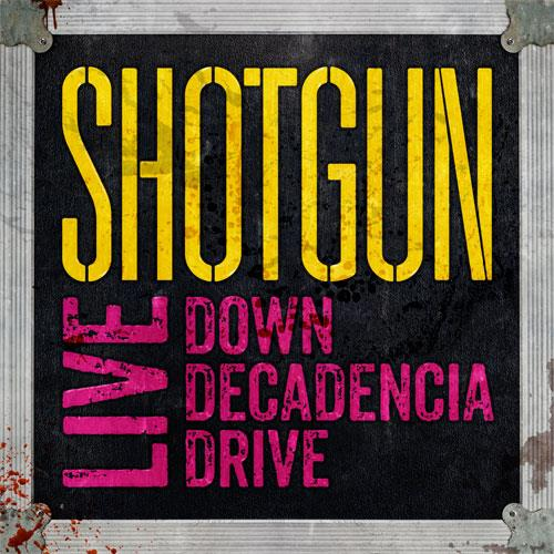 Live: Down Decadencia Drive / Shotgun